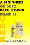 Beginners Guide to Bach Flower Remedies